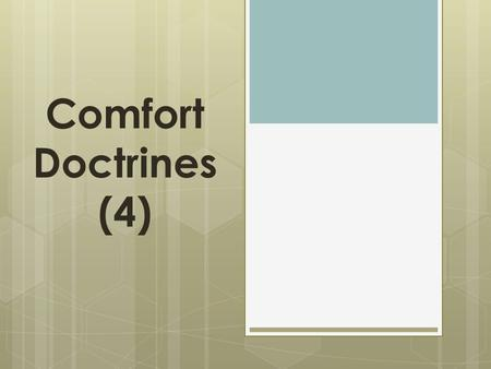 Comfort Doctrines (4). Comfort Doctrine  A teaching that gives false spiritual comfort to one who does not want to be held accountable for sinful activity.