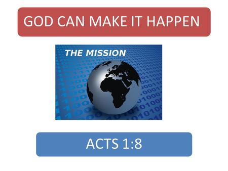 GOD CAN MAKE IT HAPPEN ACTS 1:8. Introduction  Getting the right perspective determines how we respond to truth.  When Goliath came against the Israelites,