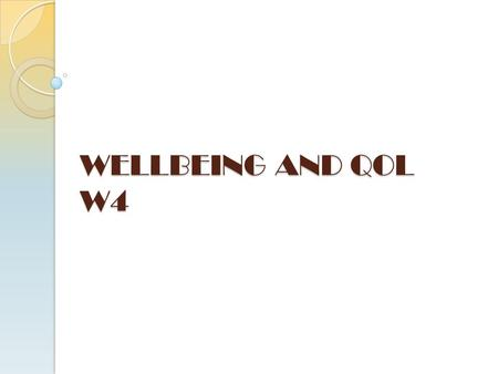 WELLBEING AND QOL W4. Learning outcomes 1 Describe the meaning of well being 2 Explain the relationship between well-being and quality of life 2.