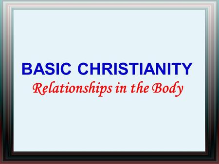 BASIC CHRISTIANITY Relationships in the Body. Study Approach Word Search α ̓ λλήλων – ALLELON (GREEK) One another Each other.