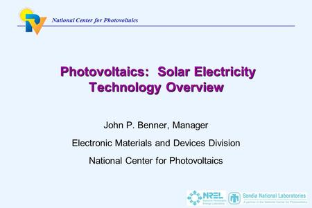National Center for Photovoltaics Photovoltaics: Solar Electricity Technology Overview Photovoltaics: Solar Electricity Technology Overview John P. Benner,