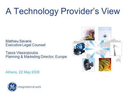 A Technology Provider's View Mathieu Savaris Executive Legal Counsel Tasos Vlassopoulos Planning & Marketing Director, Europe Athens, 22 May 2008.