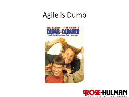 "1 Agile is Dumb. 2 Look at Moodle List of Essays Get in groups of 4-5 Divide and read the readings in the category ""agile is dumb"" – About 20 minutes."