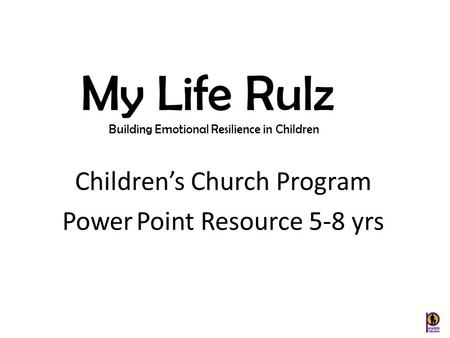Children's Church Program Power Point Resource 5-8 yrs My Life Rulz Building Emotional Resilience in Children.