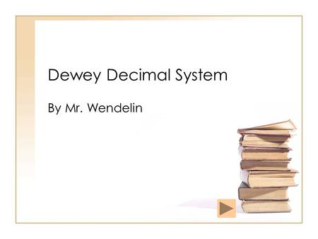 Dewey Decimal System By Mr. Wendelin. 000-099 Basic Information Generalities ( Almanacs, Encyclopedias, Libraries, Museums, Newspapers... )