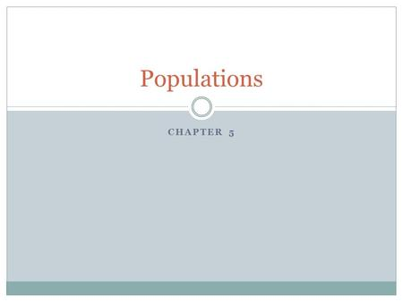 CHAPTER 5 Populations. What is a population? A population is a group of ONE kind of organism. Examples:  Herd of cattle  Pack of geese.