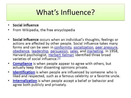 What's Influence? Social influence From Wikipedia, the free encyclopedia Social influence occurs when an individual's thoughts, feelings or actions are.