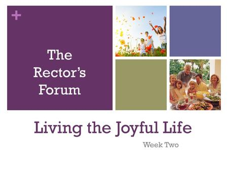 + Living the Joyful Life Week Two The Rector's Forum.
