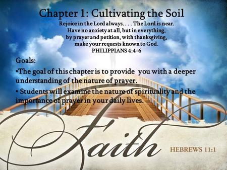 Chapter 1: Cultivating the Soil Rejoice in the Lord always.... The Lord is near. Have no anxiety at all, but in everything, by prayer and petition, with.