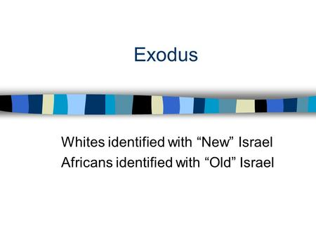 "Exodus Whites identified with ""New"" Israel Africans identified with ""Old"" Israel."