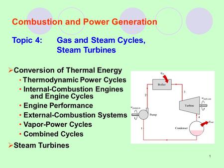 1 Combustion and <strong>Power</strong> Generation Topic 4:Gas and Steam Cycles, Steam Turbines  Conversion of <strong>Thermal</strong> Energy Thermodynamic <strong>Power</strong> Cycles Internal-Combustion.