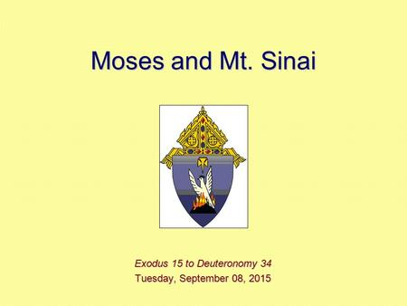 Moses and Mt. Sinai Exodus 15 to Deuteronomy 34 Tuesday, September 08, 2015Tuesday, September 08, 2015Tuesday, September 08, 2015Tuesday, September 08,
