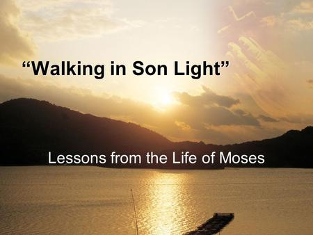 "Lessons from the Life of Moses ""Walking in Son Light"""