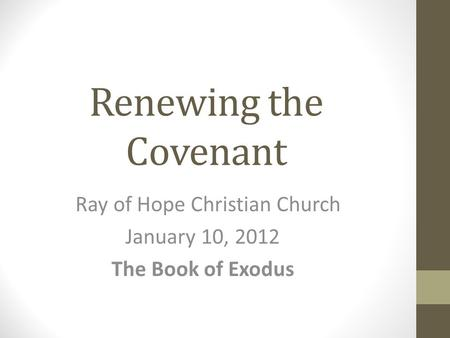 Renewing the Covenant Ray of Hope Christian Church January 10, 2012 The Book of Exodus.
