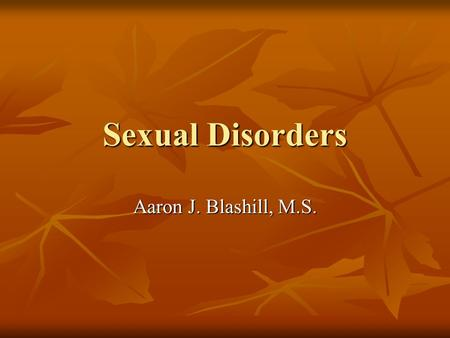 Sexual Disorders Aaron J. Blashill, M.S.. Lykins, Janssen & Graham (2006) Do some individuals with depression and/or anxiety experience sexual arousal.