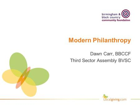Modern Philanthropy Dawn Carr, BBCCF Third Sector Assembly BVSC.