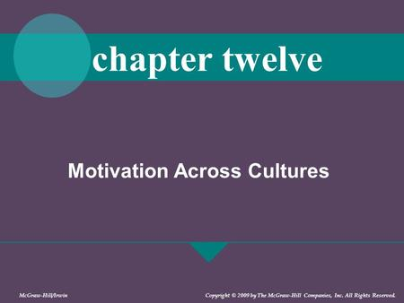 Motivation Across Cultures chapter twelve McGraw-Hill/Irwin Copyright © 2009 by The McGraw-Hill Companies, Inc. All Rights Reserved.