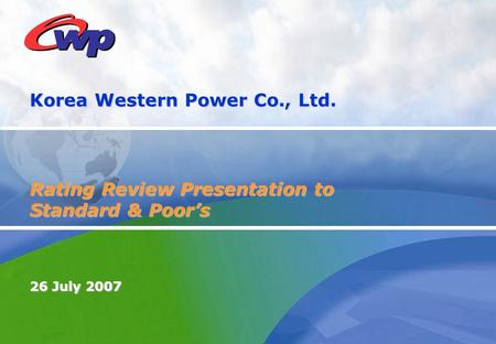 Korea Western Power Co., Ltd. Rating Review Presentation to Standard & Poor's 26 July 2007.