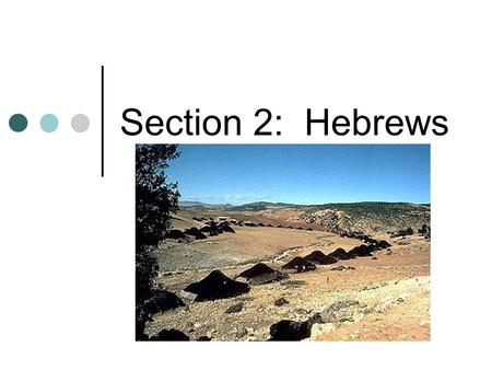 Section 2: Hebrews. Known as Israelites 1 st Civilization to practice monotheism Belief in only 1 God Religion known as Judaism Were nomadic traders Traveled.