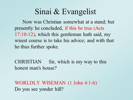 Sinai & Evangelist Now was Christian somewhat at a stand; but presently he concluded, if this be true (Acts 17:10-12), which this gentleman hath said,