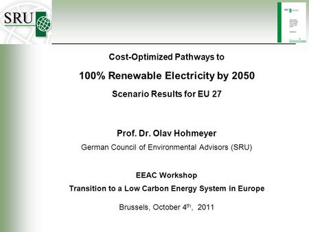 Prof. Dr. Olav Hohmeyer German Council of Environmental Advisors (SRU) EEAC Workshop Transition to a Low Carbon Energy System in Europe Brussels, October.