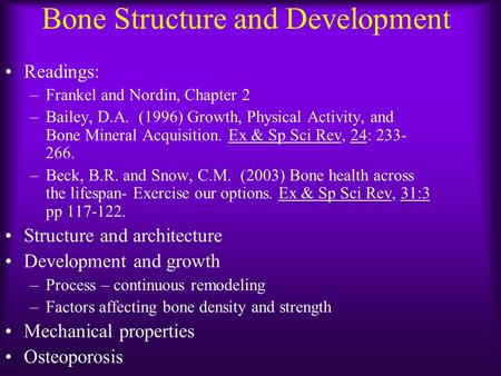 Bone Structure and Development Readings: –Frankel and Nordin, Chapter 2 –Bailey, D.A. (1996) Growth, Physical Activity, and Bone Mineral Acquisition. Ex.