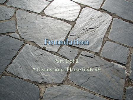 Part 1 of 2 A Discussion of Luke 6:46-49. The wise man built his house upon the rock And the rain came tumbling down.