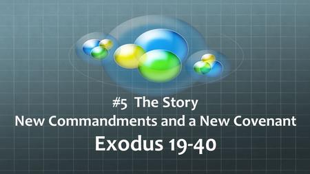 #5 The Story New Commandments and a New Covenant Exodus 19-40.