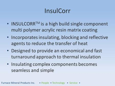 InsulCorr INSULCORR TM is a high build single component multi polymer acrylic resin matrix coating Incorporates insulating, blocking and reflective agents.
