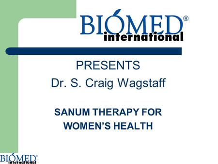 PRESENTS Dr. S. Craig Wagstaff SANUM THERAPY FOR WOMEN'S HEALTH.