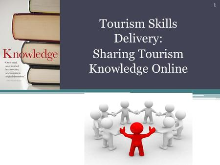 Tourism Skills Delivery: Sharing Tourism Knowledge Online 1.