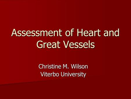 Assessment of Heart and Great Vessels Christine M. Wilson Viterbo University.