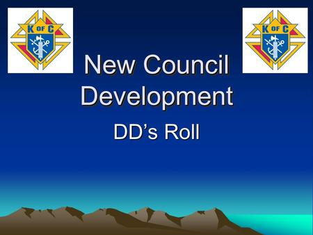 New Council Development DD's Roll. DD's Start New Councils 1. Identify parishes in each district and the councils to which they are assigned. 2. Contact.