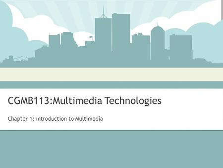 CGMB113:Multimedia Technologies