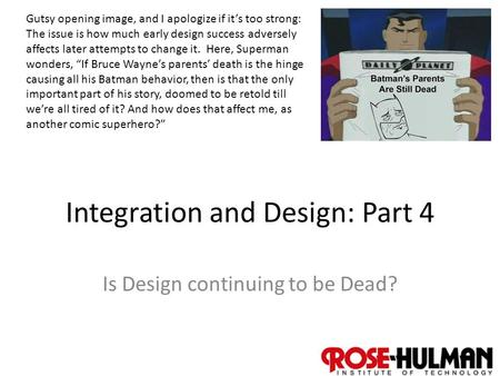 1 Integration and Design: Part 4 Is Design continuing to be Dead? Gutsy opening image, and I apologize if it's too strong: The issue is how much early.