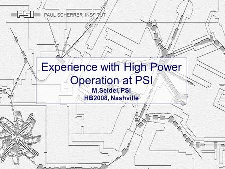 PAUL SCHERRER INSTITUT Experience with High Power Operation at PSI M.Seidel, PSI HB2008, Nashville.
