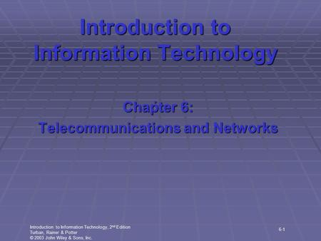 Introduction to Information Technology, 2 nd Edition Turban, Rainer & Potter © 2003 John Wiley & Sons, Inc. 6-1 Introduction to Information Technology.
