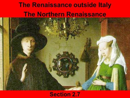 Section 2.7 The Renaissance outside Italy The Northern Renaissance.