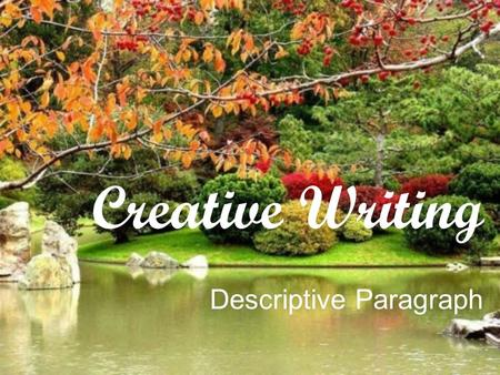 Creative Writing Descriptive Paragraph Magic Three Three examples in a series can create a poetic rhythm or add support for a point, especially when.