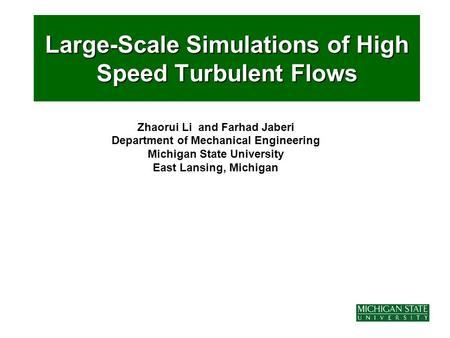 Zhaorui Li and Farhad Jaberi Department of Mechanical Engineering Michigan State University East Lansing, Michigan Large-Scale Simulations of High Speed.