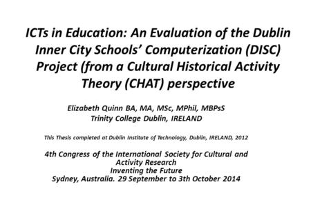 ICTs in Education: An Evaluation of the Dublin Inner City Schools' Computerization (DISC) Project (from a Cultural Historical Activity Theory (CHAT) perspective.