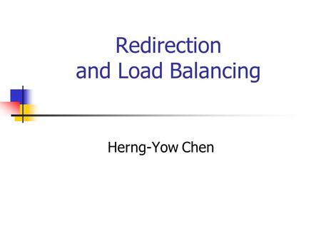 Redirection and Load Balancing Herng-Yow Chen. Outline HTTP redirection DNS redirection Anycast routing Policy routing IP MAC forwarding IP address forwarding.