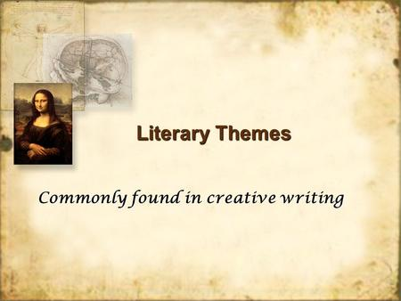Literary Themes Commonly found in creative writing.