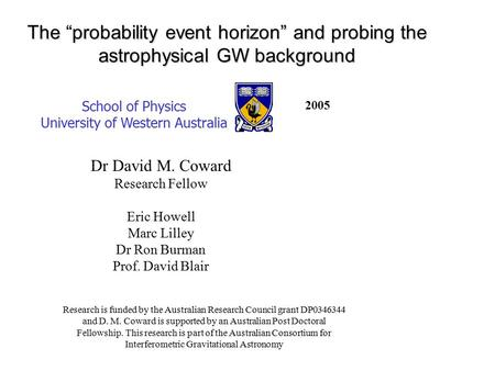 "The ""probability event horizon"" and probing the astrophysical GW background School of Physics University of Western Australia Research is funded by the."