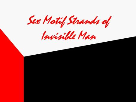 Sex Motif Strands of Invisible Man. Sex motifs Chapter 1 The nude dancer Black men were virtually forbidden to have any kind of relationship with white.