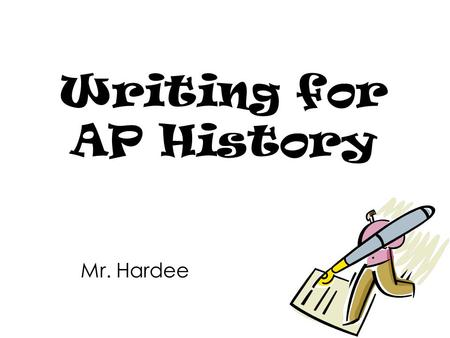 Writing for AP History Mr. Hardee.