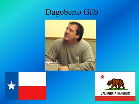 Dagoberto Gilb. Facts of Gilb Native of both Los Angeles and El Paso Been a visiting writer at the Univeristy of Texas and the University of Arizona Awards.