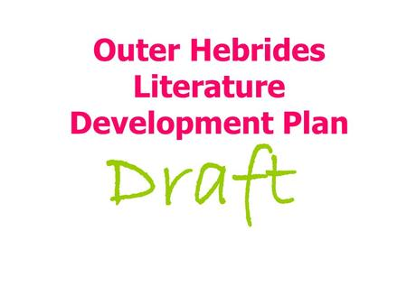Outer Hebrides Literature Development Plan Draft.