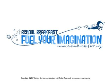 Copyright © 2007 School Nutrition Association. All Rights Reserved. www.schoolnutrition.org.