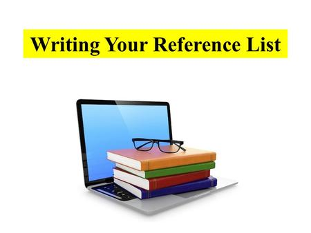 Writing Your Reference List. Your references should appear at the end of your work on a separate page. Only include references you have cited in your.